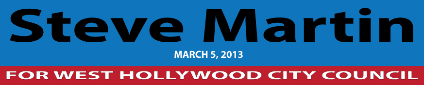 Steve Martin For West Hollywood City Council on March 5, 2013